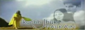 Kuchh Jhukk Palkain